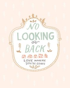 No looking back..