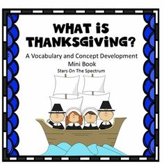 Social Skills ~ Social Skills This mini-book unit was designed to help students increase vocabulary related to the holiday. It is a visual unit that labels and describes Thanksgiving symbols and helps students understand expectations.This mini-book unit was designed to help students with limited language but could also be used with beginning readers and spellers.