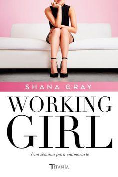 Working Girl. Una semana para enamorarte // Shana Gray // Titania