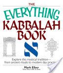 The Everything Kabbalah Book: Explore this Mystical Tradition : from Ancient ... - Mark Elber - Google Books