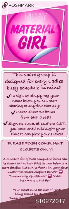FRIDAY October 27, 2017 Material Girl Welcome to MATERIAL GIRL Share Group! If your closet IS POSH COMPLIANT, (refer to FAQ list above) please tag your name below (@iqclothessavvy) to sign up! Share Ten (10) Available items (signs with blue buy button will be shared). Please NO COMMENTS NO EMOJIES until after sign up closes. If you start sharing early mark your spot with ***. Sign out when shares are completed.  Reminder to Follow new closets! Have Fun and make some Sales! We do review…