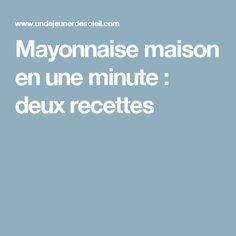 Mayonnaise maison en une minute : deux recettes
