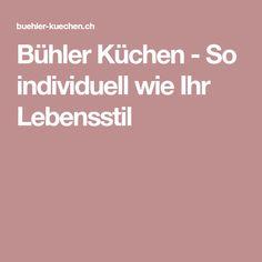 Bühler Küchen - So individuell wie Ihr Lebensstil