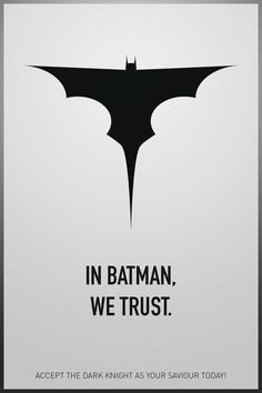 In Batman, we trust. Accept The Dark Knight as your saviour today!