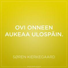Ovi onneen aukeaa ulospäin. — Søren Kierkegaard