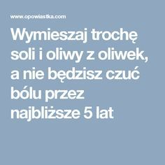 Wymieszaj trochę soli i oliwy z oliwek, a nie będzisz czuć bólu przez najbliższe 5 lat Natural Medicine, Home Remedies, Healthy Life, Health Fitness, Hair Beauty, Pedicure, Bonsai, Audio, Therapy
