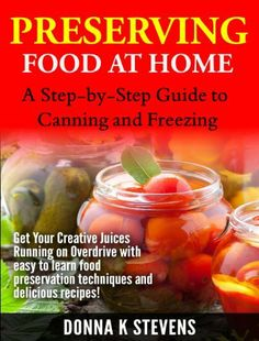 Preserving Food at Home: A Step-by-Step Guide to Canning and Freezing by Donna K Stevens, http://www.amazon.com/dp/B00JTI9TWO/ref=cm_sw_r_pi_dp_jr1Ltb0CHNT0E
