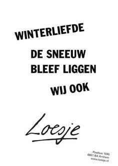 Winterliefde. de sneeuw bleef liggen wij ook #Loesje