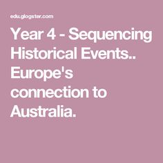 Year 4 - Sequencing Historical Events.. Europe's connection to Australia.