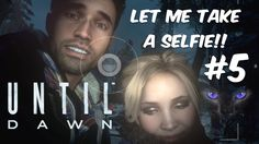 UNTIL DAWN #5 Let me take a selfie! PS4 Gameplay Walkthrough
