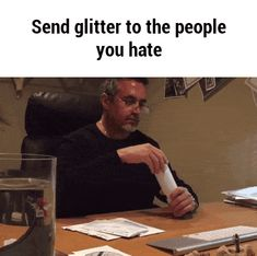 Send glitter to the people you hate