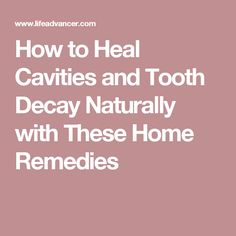 How to Heal Cavities and Tooth Decay Naturally with These Home Remedies                                                                                                                                                                                 More