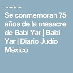 Se conmemoran 75 años de la masacre de Babi Yar   Babi Yar   Diario Judío México