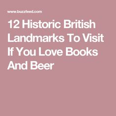12 Historic British Landmarks To Visit If You Love Books And Beer