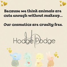 No cruelty with our makeup! We love our pets.