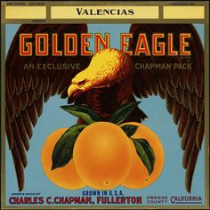 Golden Eagle, an exclusive Chapman pack: Grown in U. S. A., grown and packed by Charles C. Chapman, Fullerton, Orange County, California by Boston Public Library, via Flickr