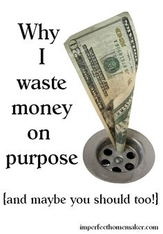 Why I Waste Money on Purpose