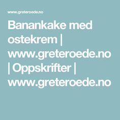 Banankake med ostekrem | www.greteroede.no | Oppskrifter | www.greteroede.no