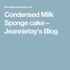 Condensed Milk Sponge cake – Jeannietay's Blog