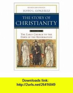 Story of Christianity Volume 1 2 Rev Upd edition Justo L. Gonzalez ,   ,  , ASIN: B004VB0SRY , tutorials , pdf , ebook , torrent , downloads , rapidshare , filesonic , hotfile , megaupload , fileserve
