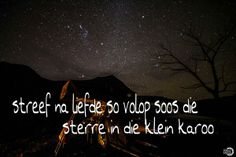 soos sterre in die Klein Karoo Quotable Quotes, Me Quotes, Qoutes, Afrikaanse Quotes, Pick Up Lines, Wedding Quotes, Be Yourself Quotes, Poetry, Inspirational Quotes
