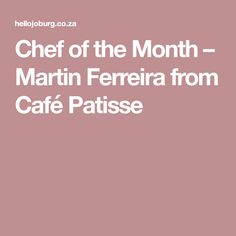 Chef of the Month – Martin Ferreira from Café Patisse Restaurants, City, Gold, Restaurant, Cities, Yellow
