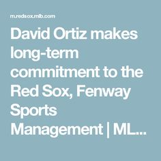 David Ortiz makes long-term commitment to the Red Sox, Fenway Sports Management   MLB.com