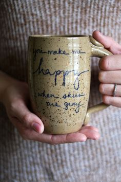 You Make Me Happy When Skies Are Gray Mug - 16 oz- light brown with navy blue writing- wheelthrown pottery by JessHunterCeramics Pottery Mugs, Ceramic Pottery, Pottery Ideas, Pottery Gifts, Slab Pottery, Ceramic Cups, Ceramic Art, Grey Mugs, Pottery Classes