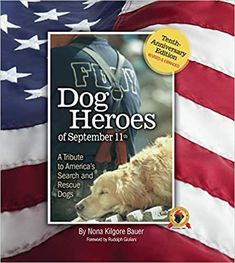 Dog Heroes of September 11th: A Tribute to America's Search and Rescue Dogs, Tenth-Anniversary Edition, Revised & Expanded (CompanionHouse Books) Ground Zero, the Pentagon, Flight 93, IEDs, and More Hardcover – July 19, 2011 by Nona Kilgore Bauer (Author), Rudy Giuliani (Foreword)