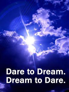 Dare to dream. Dream to dare.