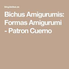 Bichus Amigurumis: Formas Amigurumi - Patron Cuerno