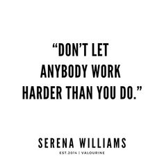 Dont let anybody work harder than you do Serena Williams Quotes success quotes money quotes abraham hicks quotes inspirational spiritual quotes what a life quotes. Hard Work Quotes, Study Motivation Quotes, Life Quotes Love, Change Quotes, Quotes To Live By, Work Success Quotes, Work Ethic Quotes, Try Harder Quotes, Good Quotes About Success