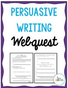 persuasive writing webquest This week we are beginning our persuasive speech assignment everyone will be expected to write a five-paragraph speech on a controversial topic and present his or.