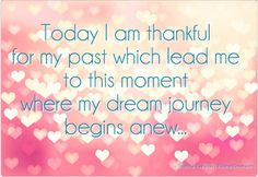 Gratitude Quotes and Affirmations. South African motivational speaker, Sue Faith Levy offers her 16 best gratitude quotes and affirmations to help you make your big dream come true and practice living bravely for your dreams. New Job Quotes, Past Quotes, Me Quotes, Motivational Quotes, Inspirational Quotes, New Journey Quotes, Qoutes, Hero's Journey, Wisdom Quotes