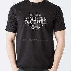 Yes I have a Beautiful Daughter. I also have a gun, a shovel and alibi - Funny Mothers or Fathers Day Gift T-shirt Birthday Idea Christmas