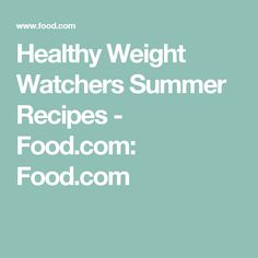 Healthy Weight Watchers Summer Recipes - Food.com: Food.com