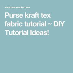 Purse kraft tex fabric tutorial ~ DIY Tutorial Ideas!