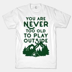 You Are Never Too Old To Play... | T-Shirts, Tank Tops, Sweatshirts and Hoodies | HUMAN