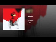 Rihanna - Higher  With a little bit too much to say