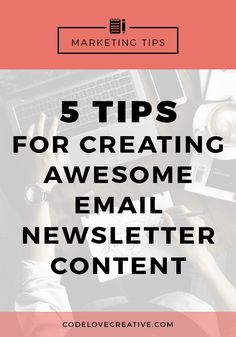 5 Tips for Creating Great Email Newsletter Content | Business Tips | Creative Entrepreneur tips | Email List | List Building