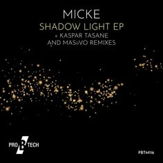 """Pro B Tech welcomes back Micke infused with high energy and accompanied by remixes from Kaspar Tasane & MASiiVO, """"Shadow Light"""" EP. Progressive House, Music Magazines, High Energy, Dance Music, Self, Ballroom Dance Music"""