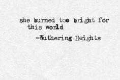 """""""She burned too bright for this world."""" - Wuthering Heights by Emily Bronte Poem Quotes, Words Quotes, Wise Words, Life Quotes, Sayings, Book Quotes Tattoo, Career Quotes, Success Quotes, Pretty Words"""