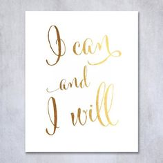 """I Can and I Will Gold Foil Print 8x10"""" or 5x7"""" Calligraphy…"""