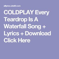 COLDPLAY Every Teardrop Is A Waterfall Song + Lyrics + Download  Click Here Coldplay Ghost Stories, Song Lyrics, Waterfall, Prayers, Songs, Velvet, Dreams, Music Lyrics, Lyrics