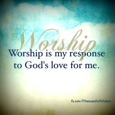 worship is my response to God's love