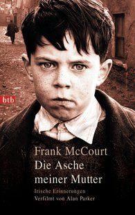 Frank McCourt - Die Asche meiner Mutter. Irische Erinnerungen