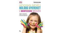 Könyv: Tim Seldin: Hogyan nevelj boldog gyereket - A Montessori-módszer - Gyermeknevelés, gondozás Montessori