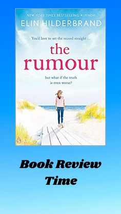 Elin Hilderbrand/ The Rumour by Elin Hilderbrand/ This is a light read that has the air of a friend telling a story, but then sometimes it's good to listen to a little gossip and be thankful it isn't us!