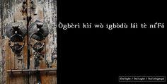 Ògbèrì kìí wò igbòdù láì tè ní'Fá . Nenhuma pessoa não iniciada em Ifá pode entrar em seu local sagrado de iniciação..