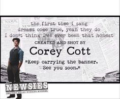 "Newsies - Corey cott ""dreams come true, yeah they do"" #myedit <--- I actually think my heart just broke"
